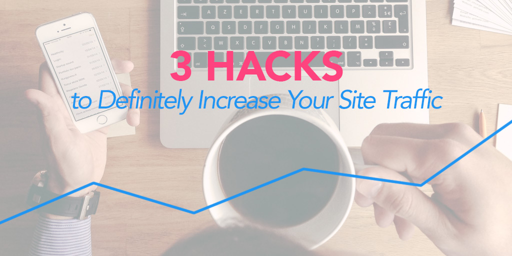 FEATURED_3-Hacks-to-Definitely-Increase-Your-Site-Traffic