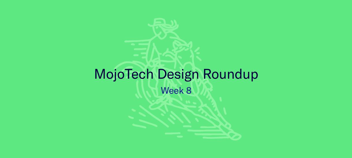 MojoTech Design Roundup week 8