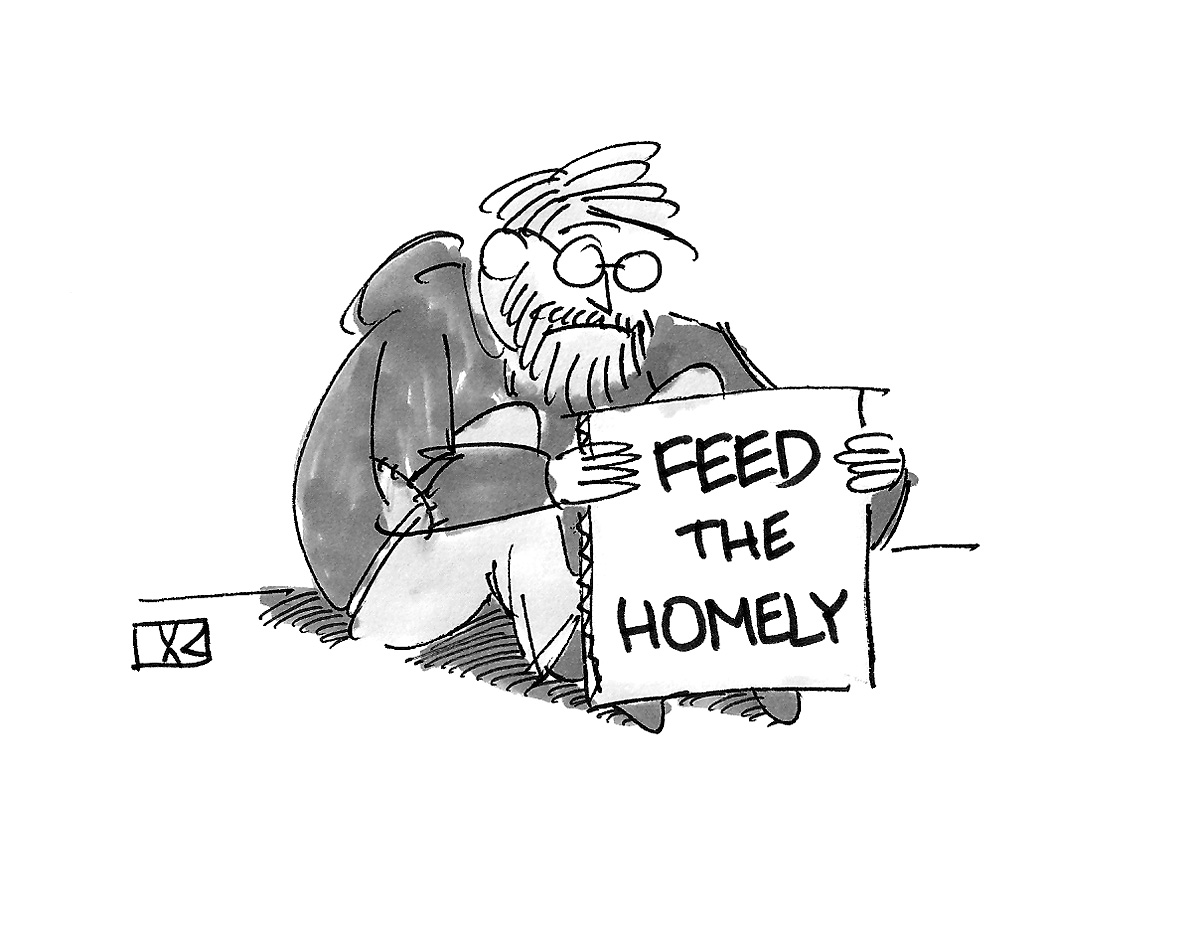 (Man sitting on the street holds sign: 'Feed the Homely.')