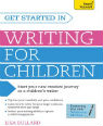 Get Started in Writing for Children by Lisa Bullard