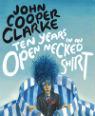 Ten years in an open necked shirt by John Cooper Clarke