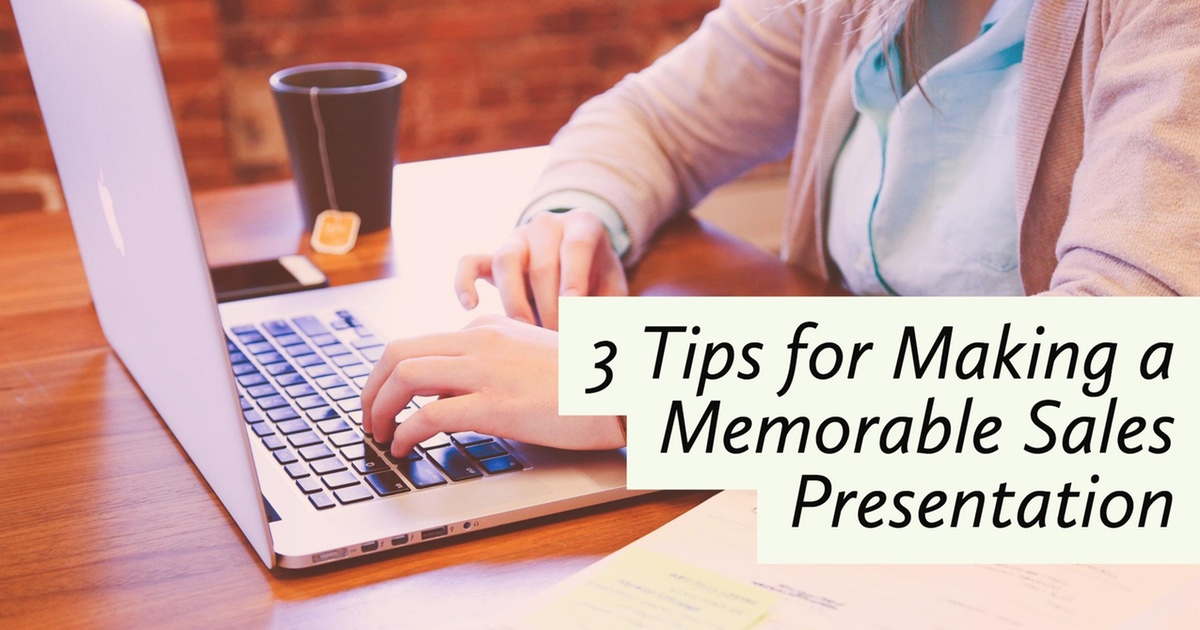 3 Tips for Making a Memorable Sales Presentation