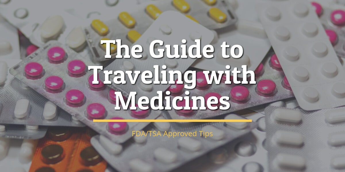 The Ultimate Guide to Traveling With Medicines (FDA/TSA Approved)