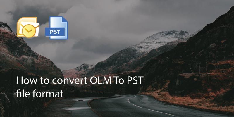 How to Convert OLM To PST File Format