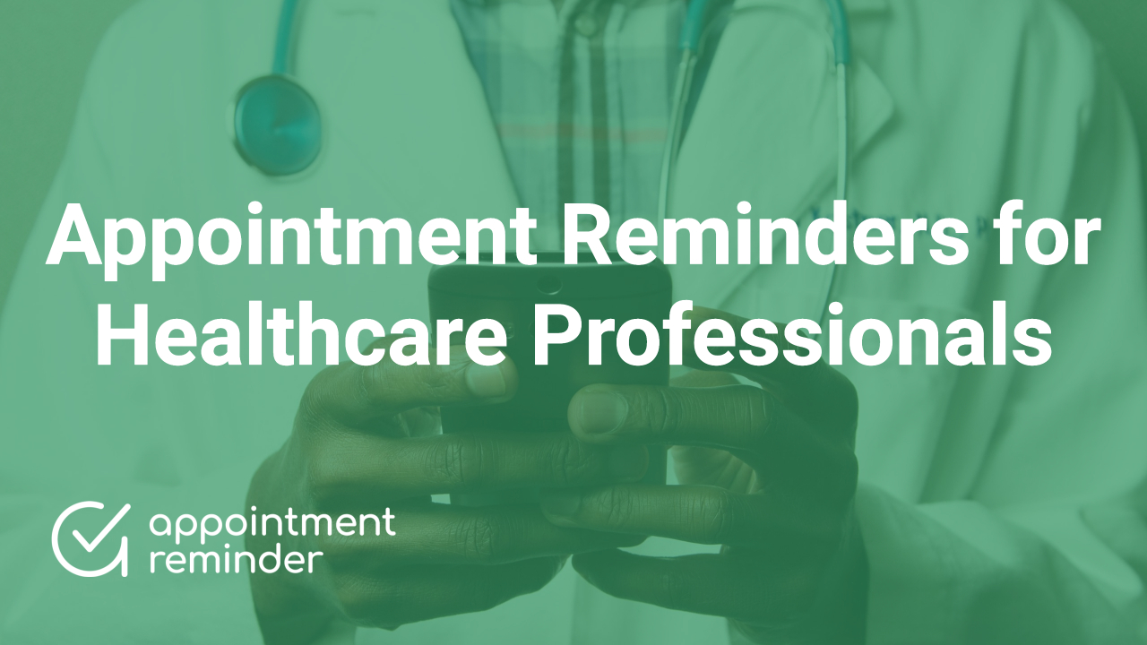 Healthcare Professionals | AppointmentReminder.com