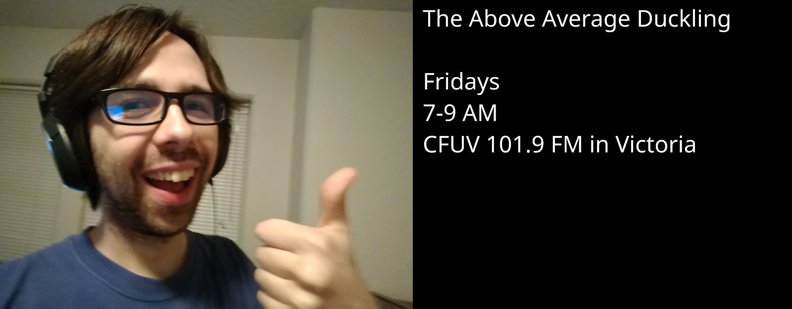 The Above Average Duckling: Fridays from 7-9 AM on CFUV 101.9 FM in Victoria
