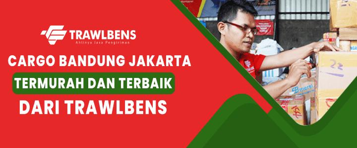 Cargo Termurah Bandung Jakarta dari Trawlbens!