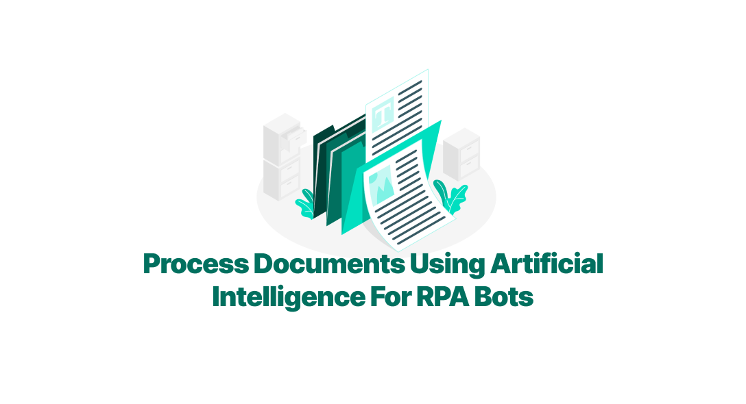 Process Documents Using Artificial Intelligence For RPA Bots