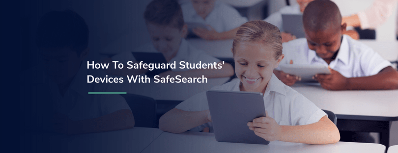 How to Safeguard Android Student Tablets for K-12 with SafeSearch