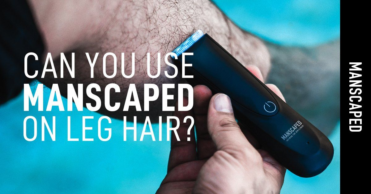 Can You Use Manscaped on Leg Hair?