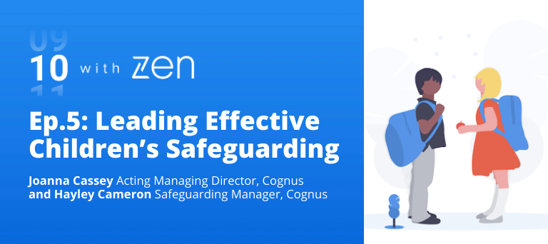 Leading Effective Children's Safeguarding: 10 with Zen Ep. 5
