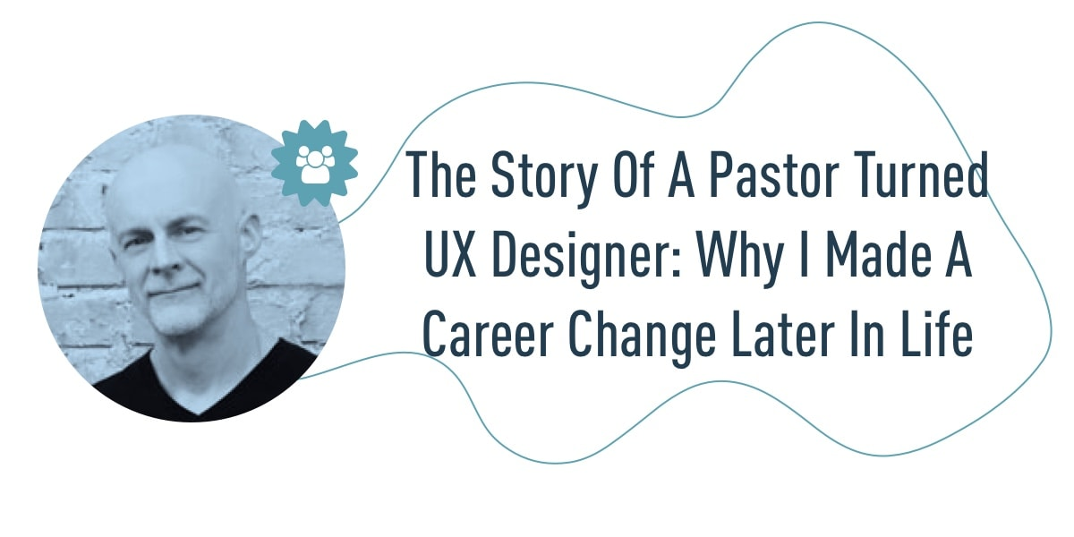The story of a pastor turned UX designer - why I made a career change later in life