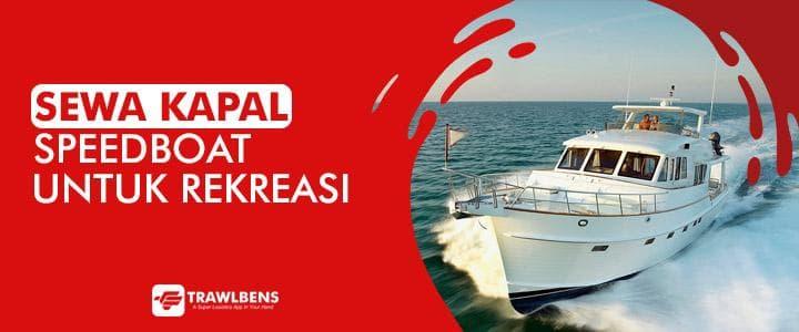 Sewa Kapal untuk Rekreasi, Speedboat Pilihan Terpopuler