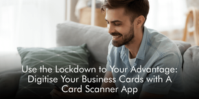 Use the Lockdown to Your Advantage: Digitise Your Business Cards with A Card Scanner App