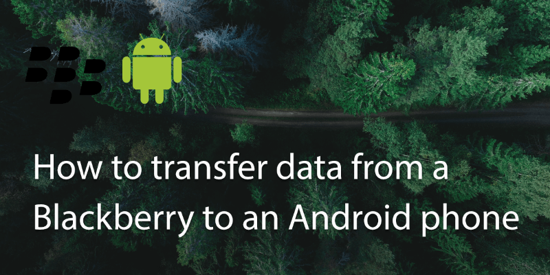 How to Transfer Data from a Blackberry to an Android Phone?