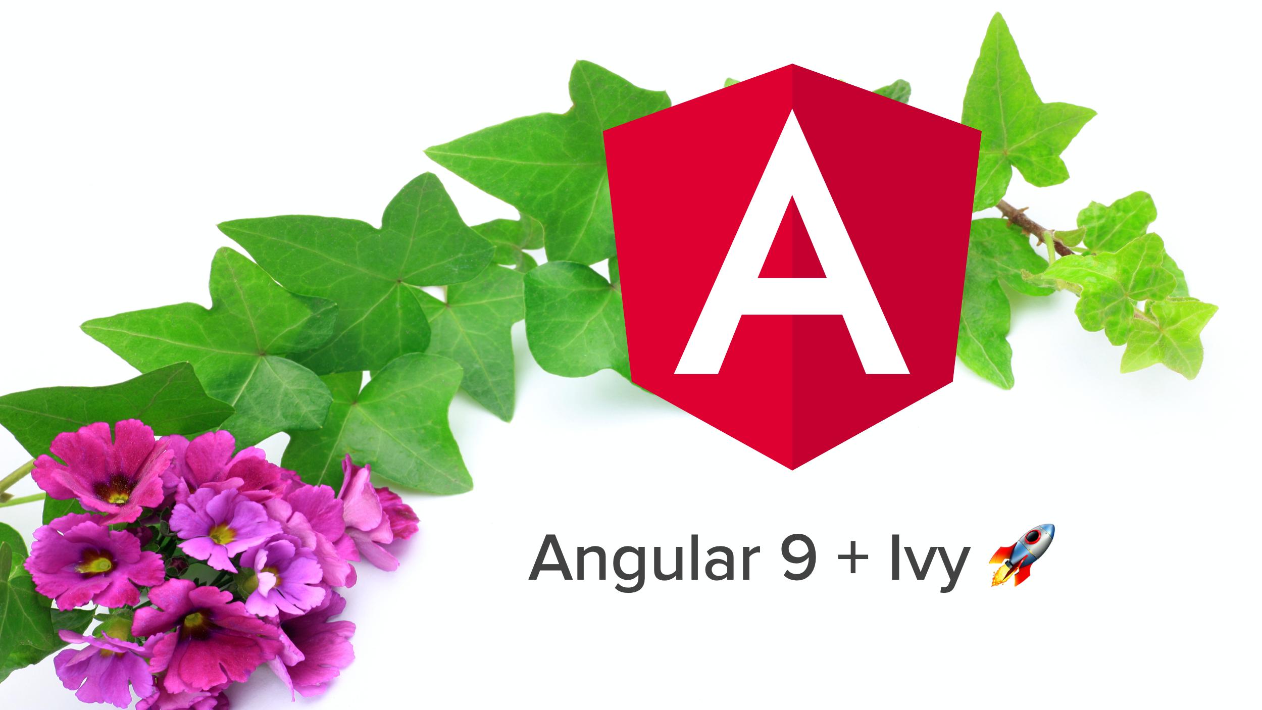 Angular 9 + Ivy FTW!