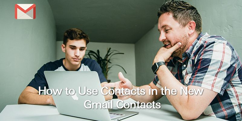 How to Use Contacts in the New Gmail contacts