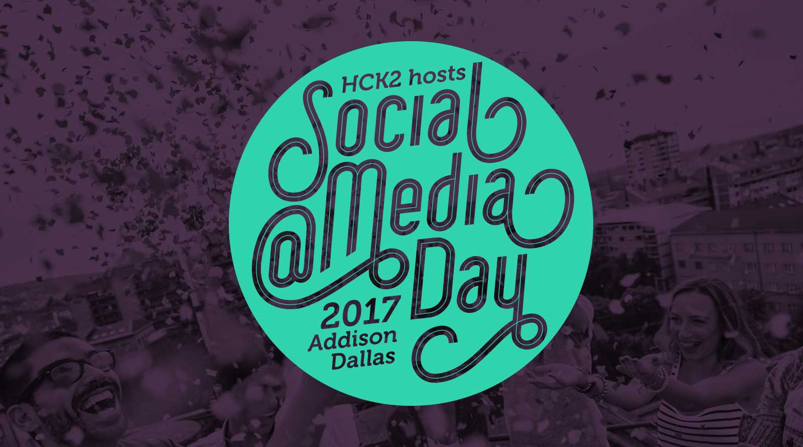 HCK2 hosts social media day 2017 Addison and Dallas - mint green logo on deep purple background with young group of people celebrating with confetti on a rooftop