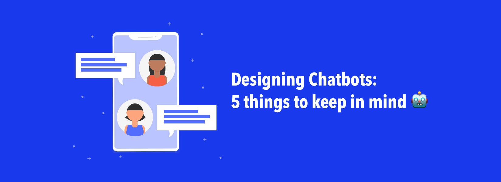 Designing Chatbots: 5 things to keep in mind