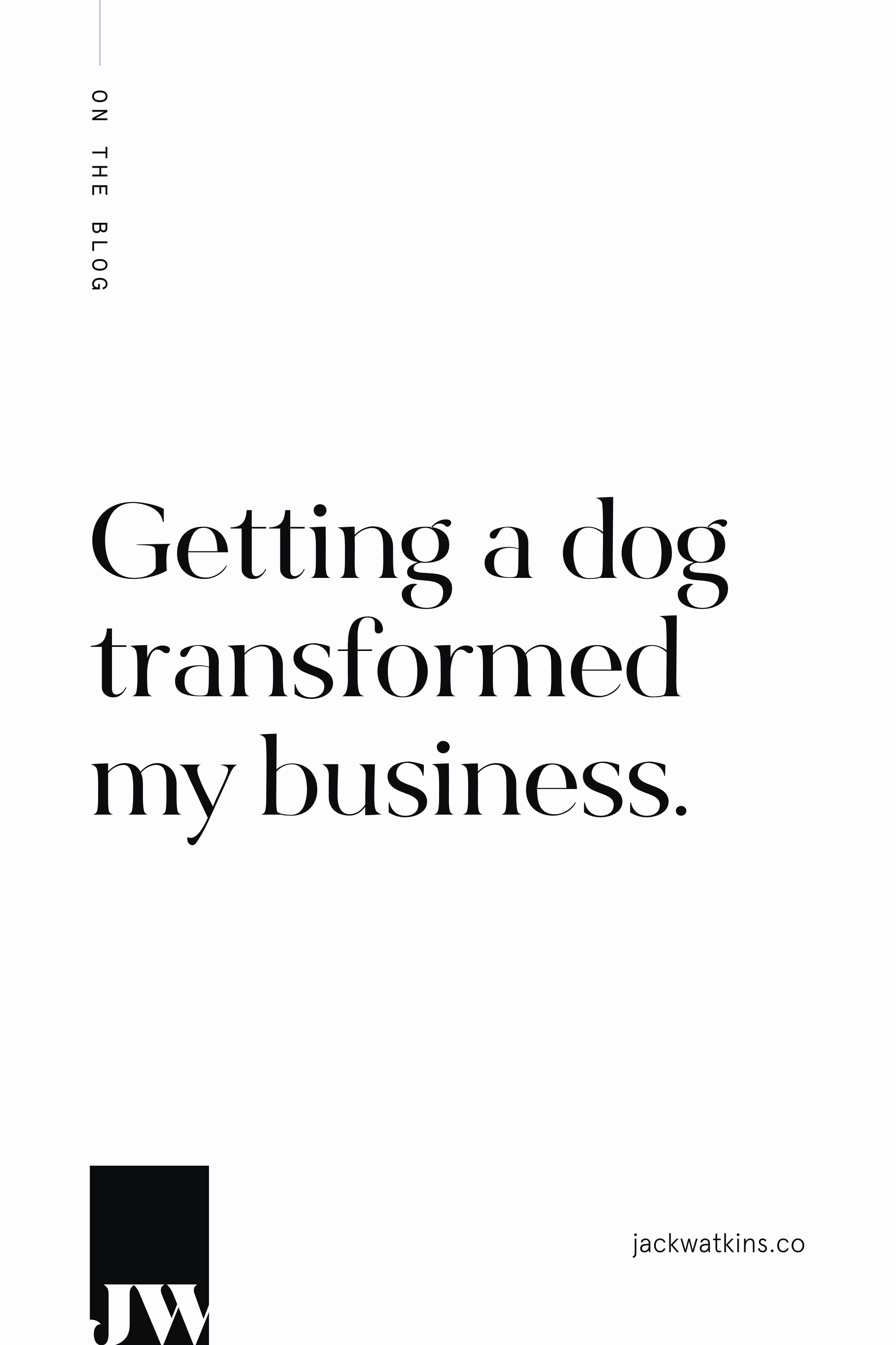 Getting a dog transformed my business.