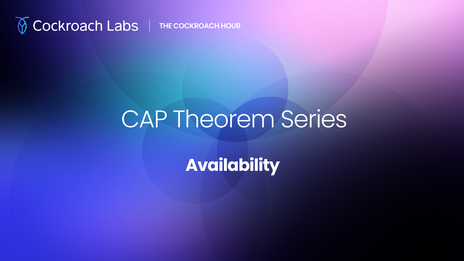 The Cockroach Hour: CAP Theorem Series - Availability