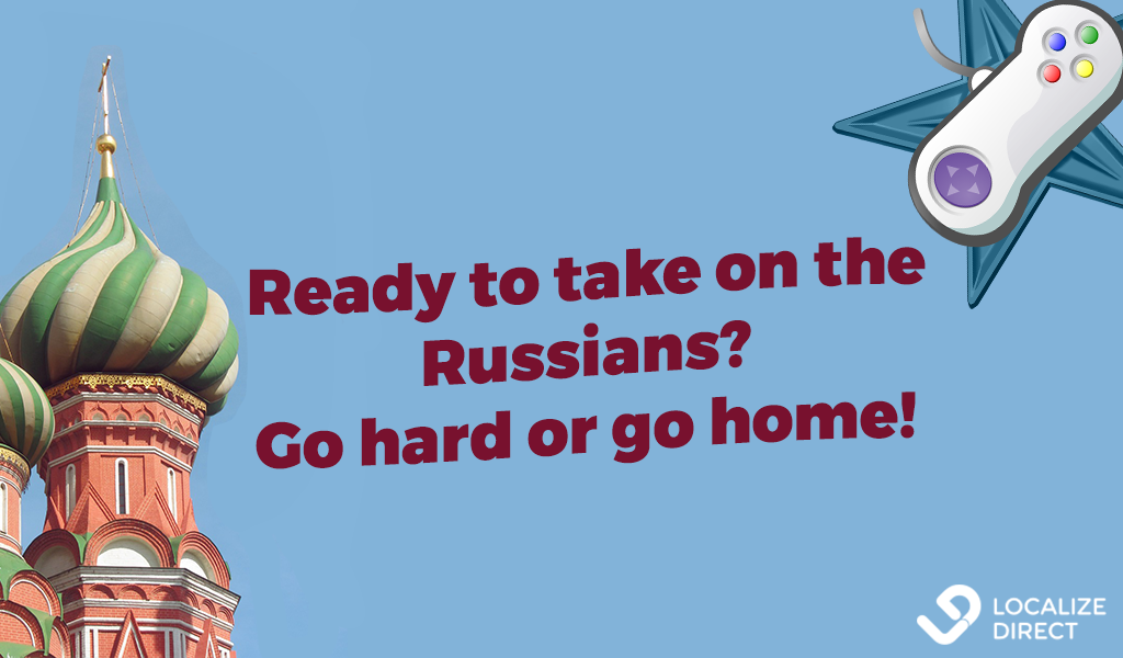 Game Localization For Russia: Go Hard Or Go Home! [with factsheet]