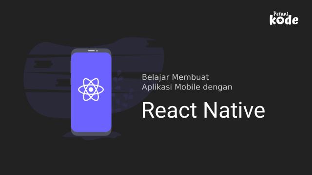 Belajar Membuat Aplikasi dengan React Native