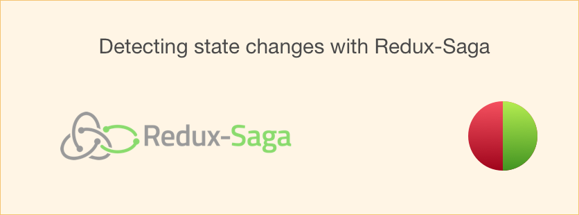 Detecting state changes with Redux-Saga