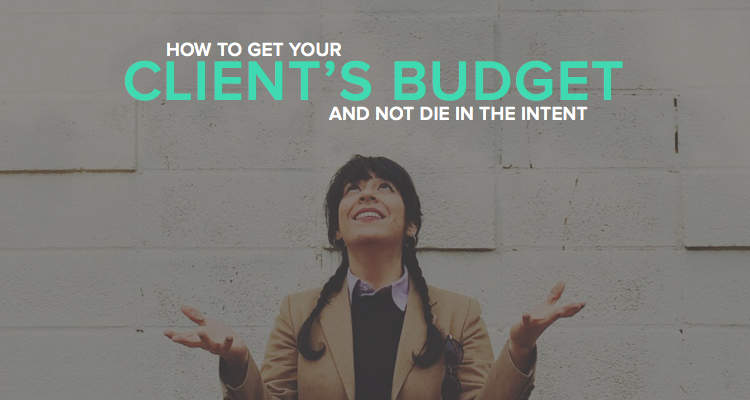 How to get your client's budget and not die in the intent