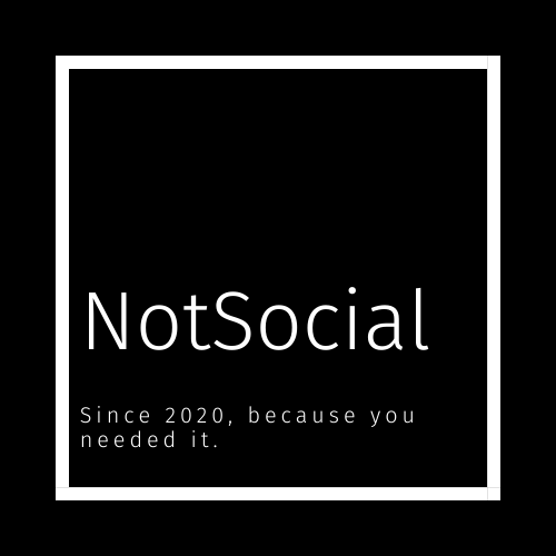 NotSocial. Since 2020, because you needed it
