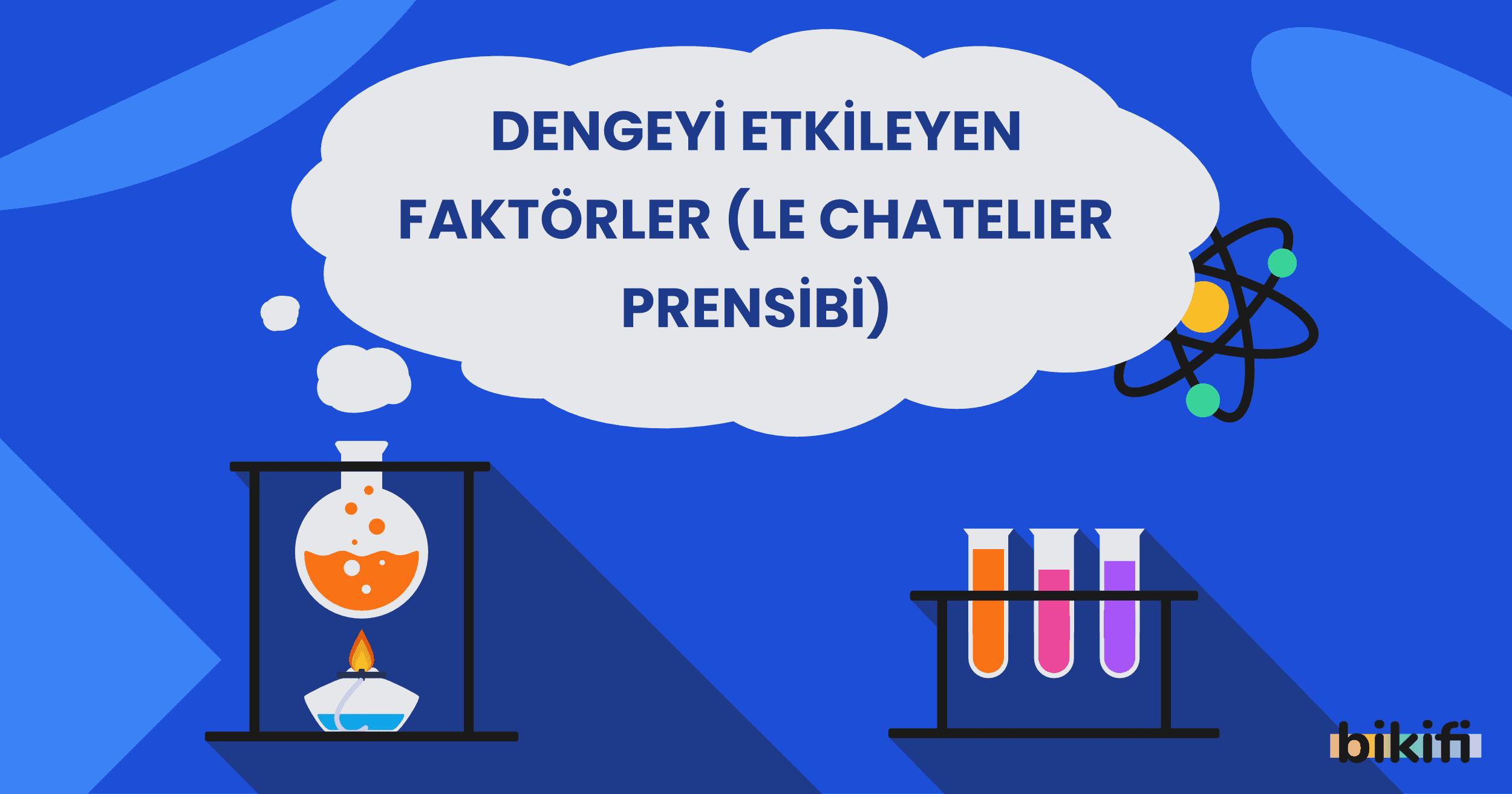 Dengeyi Etkileyen Faktörler (Le Chatelier Prensibi)