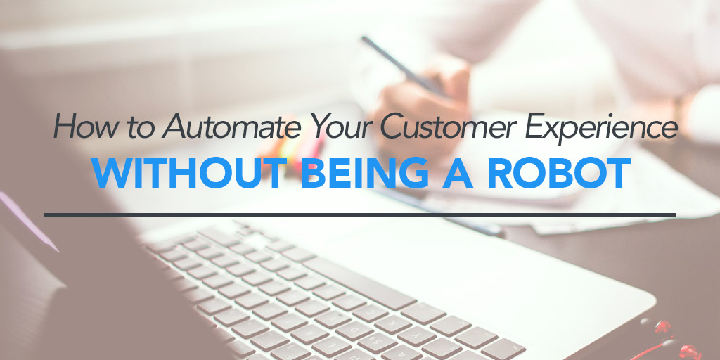 FEATURED_-How-to-Automate-Your-Customer-Experience-Without-Being-a-Robot