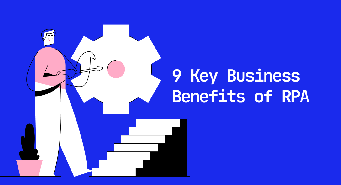 9 Key Business Benefits of RPA