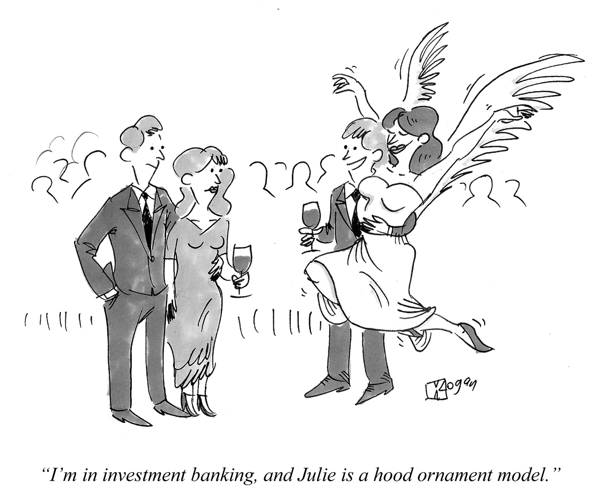I'm in investment banking, and Julie is a hood ornament model.