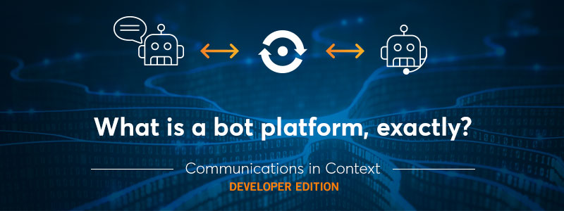 Bots and AI: What Is a Bot Platform, Exactly?