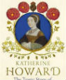 Katherine Howard: the tragic story of Henry VIII's fifth queen by Josephine Wilkinson