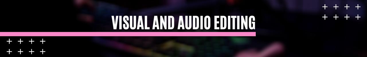 Visual and Audio Editing
