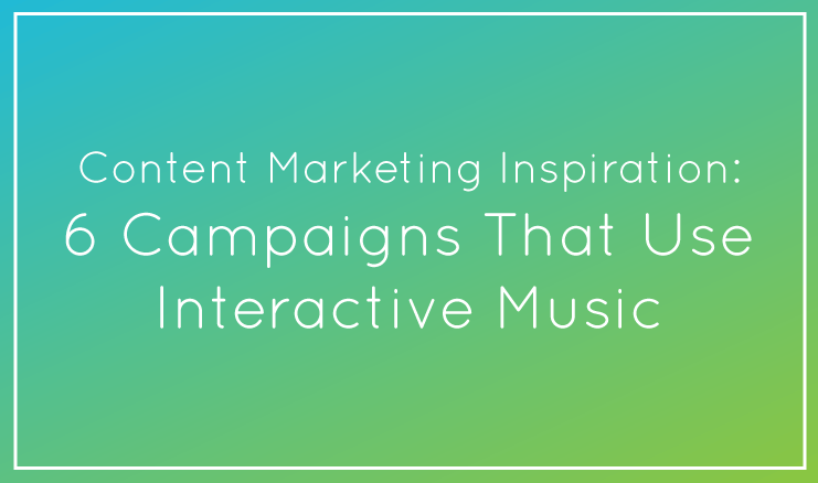 Content Marketing Inspiration: 6 Campaigns That Use Interactive Music