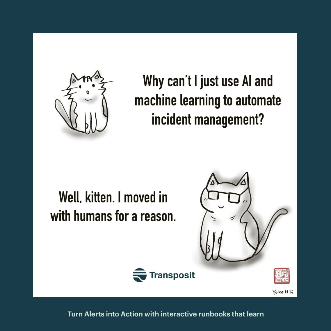 """Kitten: """"Why can't I just use AI and machine learning to automate incident management? Cat: """"Well, kitten. I moved in with humans for a reason."""""""