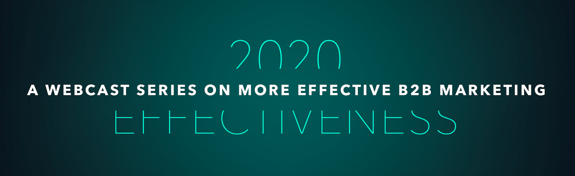 2020 Effectiveness: A webcast series on more effective B2B marketing