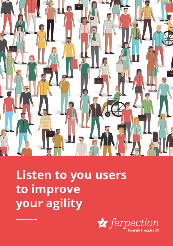 UX White Paper: Listen to your users to improve your agility