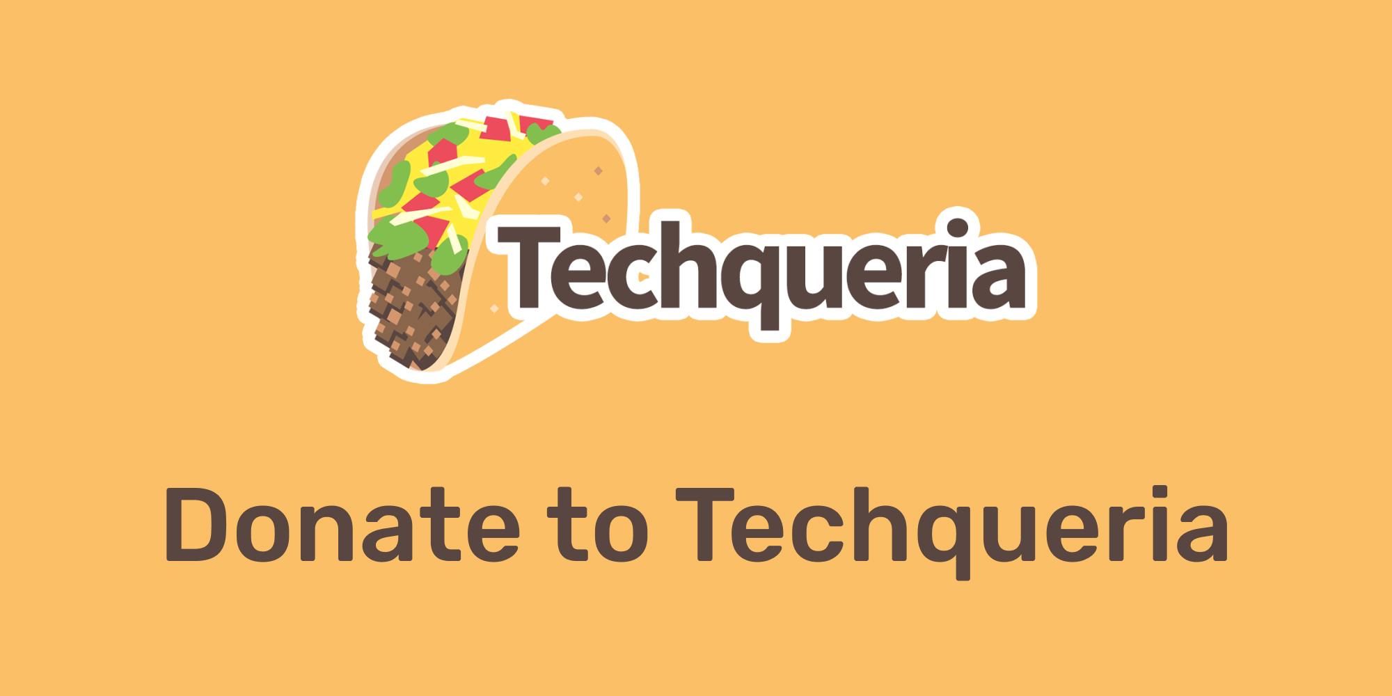 Donate to Techqueria