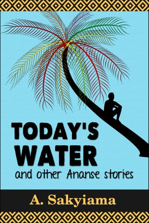 Cover of Today's Water and Other Ananse Stories