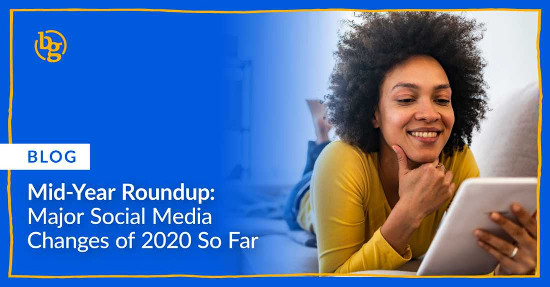 Mid-Year Round-Up: Major Social Media Changes of 2020 So Far