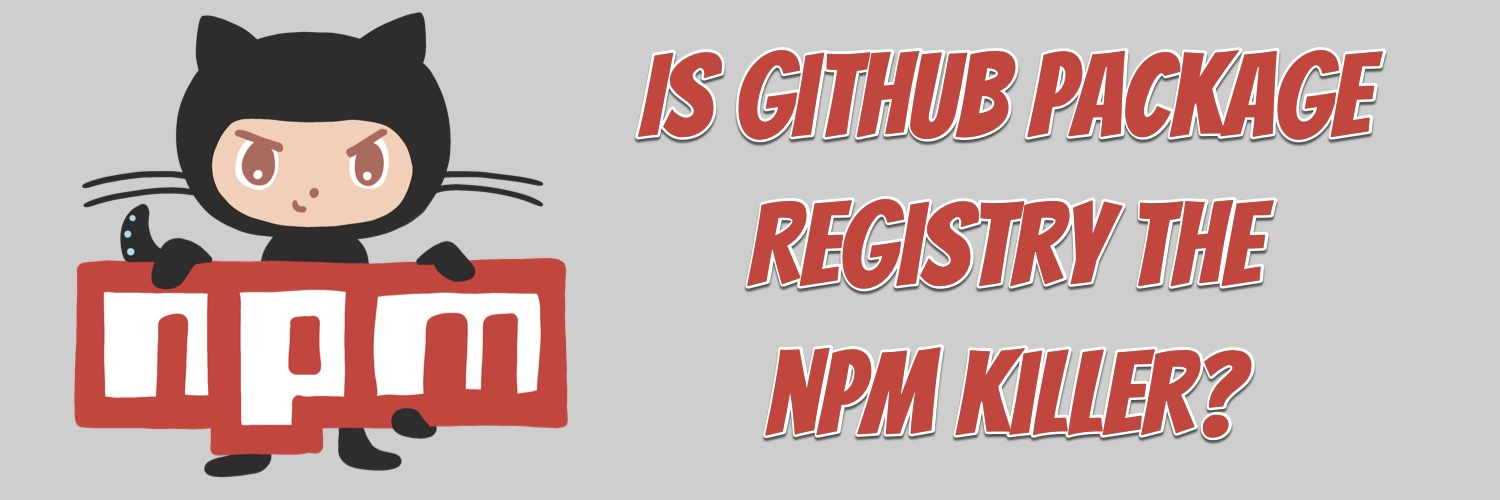 Is GitHub Package Registry the npm Killer?