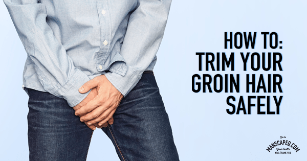 How to Trim Your Groin Hair Safely