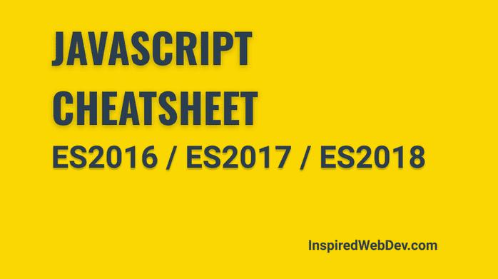FREE JavaScript ES2016 / ES2017 / ES2018 Cheatsheet