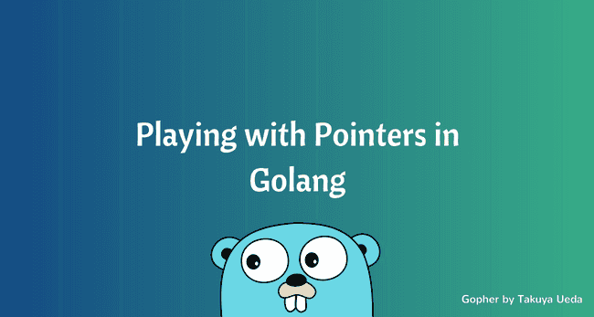 Playing with Pointers in Golang