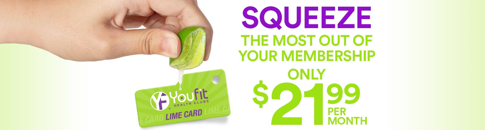 Squeeze the most out of your membership - only $21.99 per month