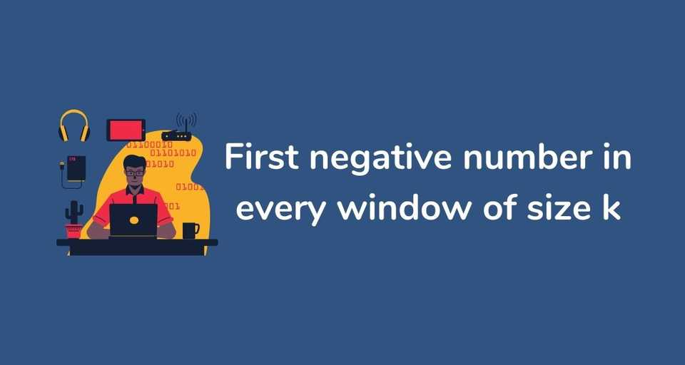 First negative number in every window of size k
